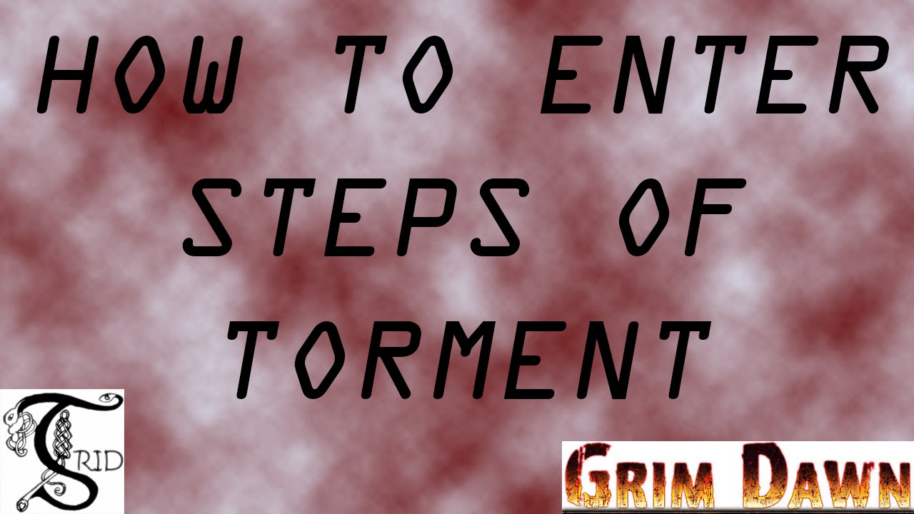 grim dawn steps of torment guide